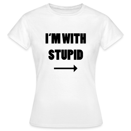 I'm with Stupid - Frauen T-Shirt