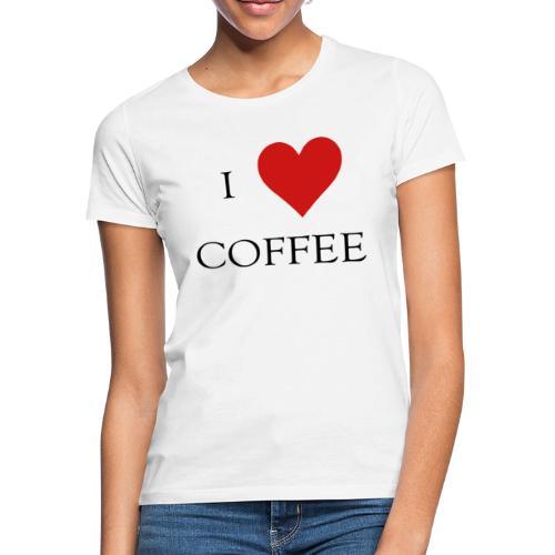 i love coffee Design - Frauen T-Shirt