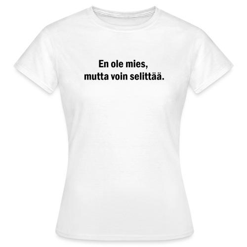 En ole mies, mutta voin selittää MUSTA PRINTTI - Naisten t-paita