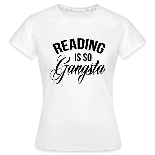 Reading is so Gangsta - Vrouwen T-shirt