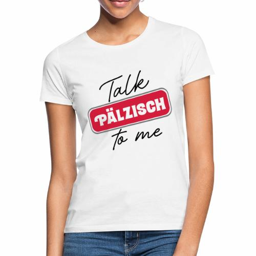 Talk Pälzisch to me - Frauen T-Shirt