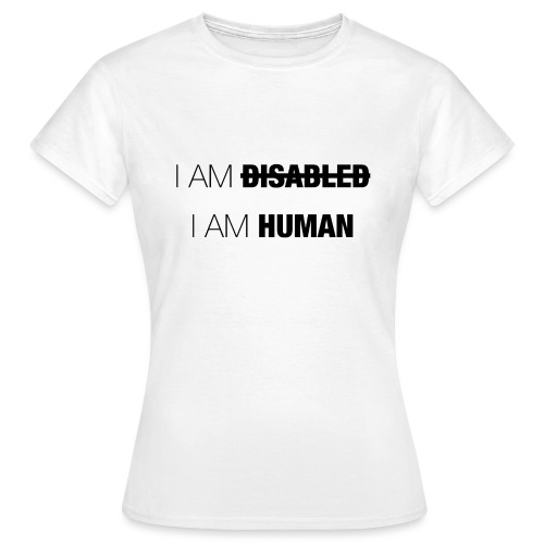 I AM DISABLED - I AM HUMAN - Women's T-Shirt