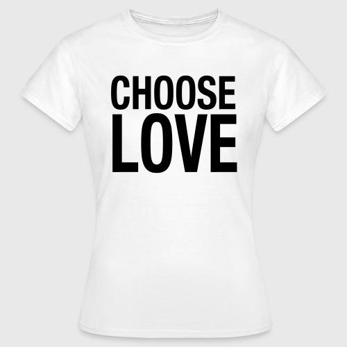 CHOOSE LOVE - Frauen T-Shirt