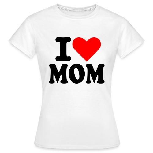 I LOVE MOM - Naisten t-paita