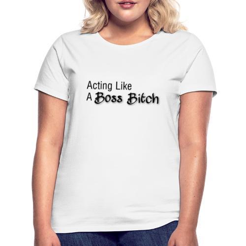 Acting Like A Boss Bitch LOGO (sort) - Dame-T-shirt