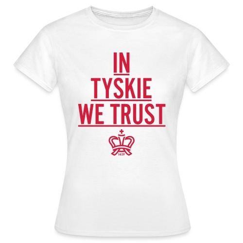 in tyskie we trust 4 - Frauen T-Shirt