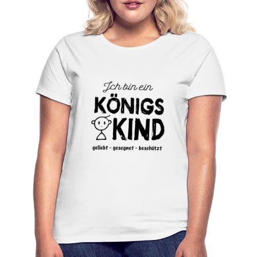 Sany O. Ich bin ein Königs Kind - Frauen T-Shirt