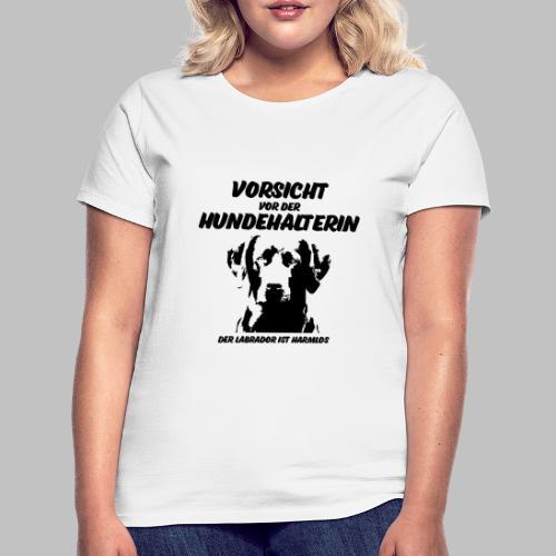 Vorsicht vor der Hundehalterin der Labrador Spruch - Frauen T-Shirt