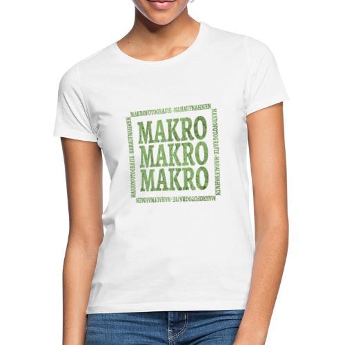 Wort Makro Makrofotografie Nahaufnahme mit Muster - Frauen T-Shirt