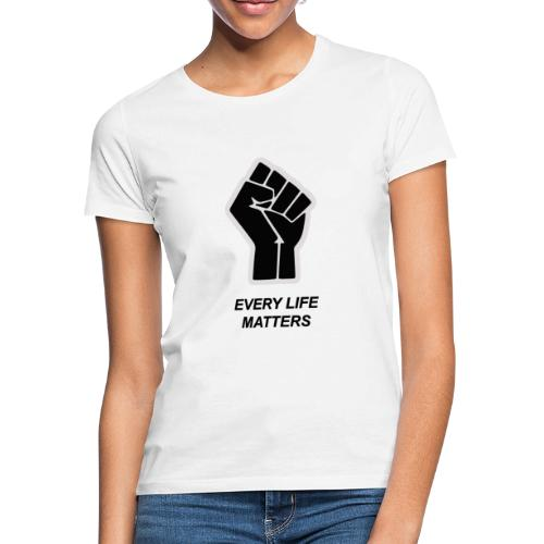 EVERY LIFE MATTERS - Vrouwen T-shirt