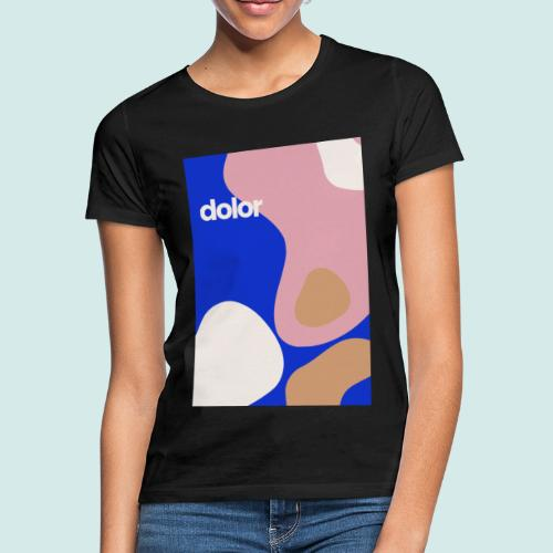 Dolor vibes - Frauen T-Shirt