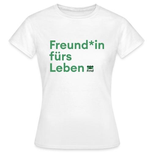 Freund*in fürs Leben - Frauen T-Shirt