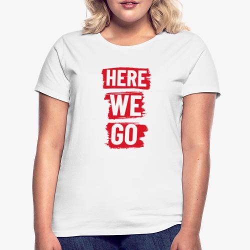 HERE WE GO - Women's T-Shirt