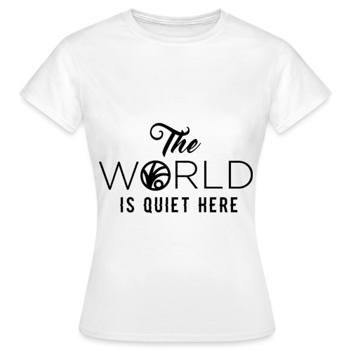 The World is Quiet Here Merchandise - Vrouwen T-shirt