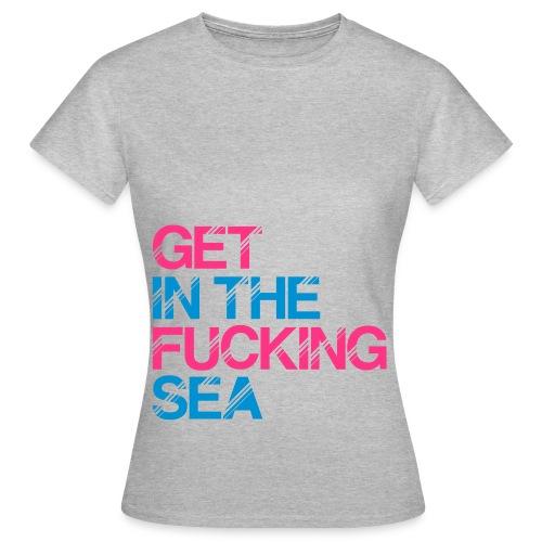 get in the fucking sea 01 - Women's T-Shirt