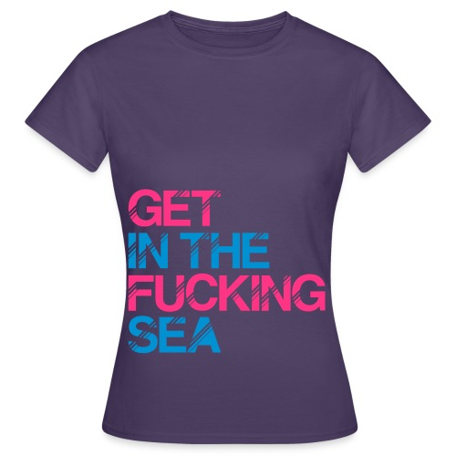get in the fucking sea 01 - Women's T-Shirt