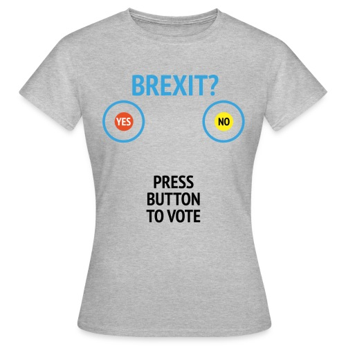 Brexit: Press Button To Vote - Dame-T-shirt