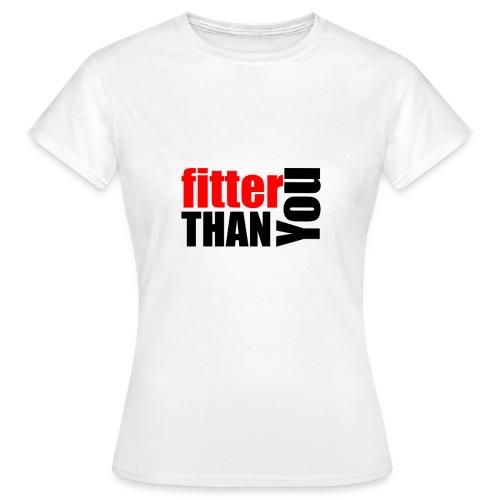 Fitter than you - Frauen T-Shirt