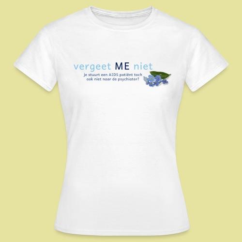 Vergeet ME Niet Slogan 2 - Vrouwen T-shirt