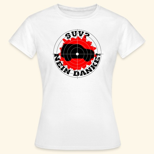 SUV? Nein danke! - Frauen T-Shirt