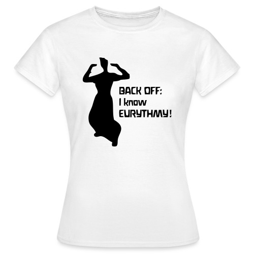BACK OFF I know EURYTHMY - Frauen T-Shirt