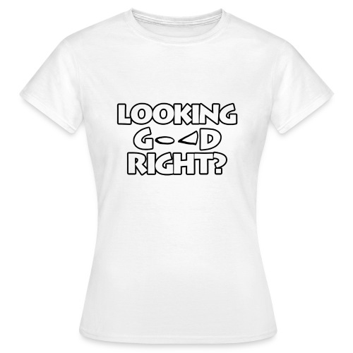 LOOKING GOOD - Women's T-Shirt