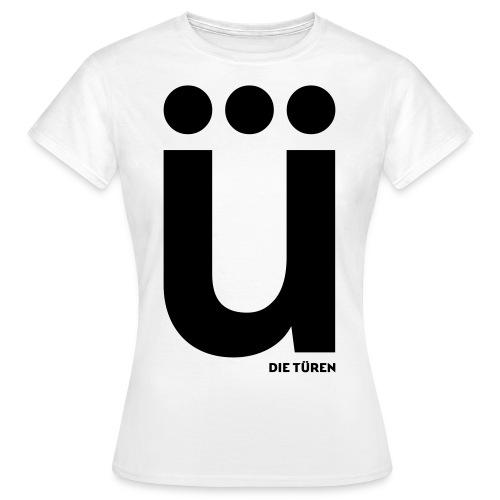 ü - Frauen T-Shirt