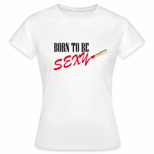Born to be Sexy - Women's T-Shirt