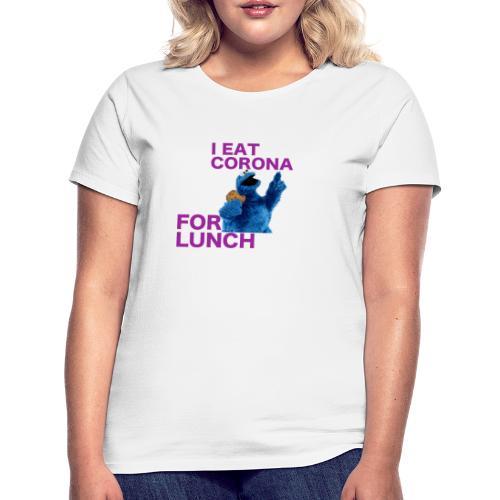 I eat corona for lunch - coronavirus shirt - Vrouwen T-shirt