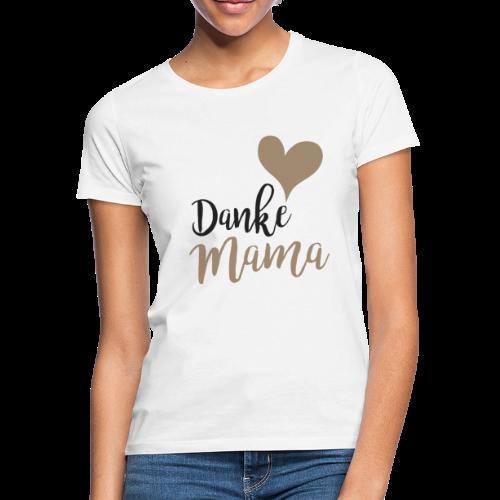 Danke Mama - Frauen T-Shirt