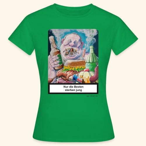Nur die Besten sterben jung. Essen Trinken Rauchen - Frauen T-Shirt