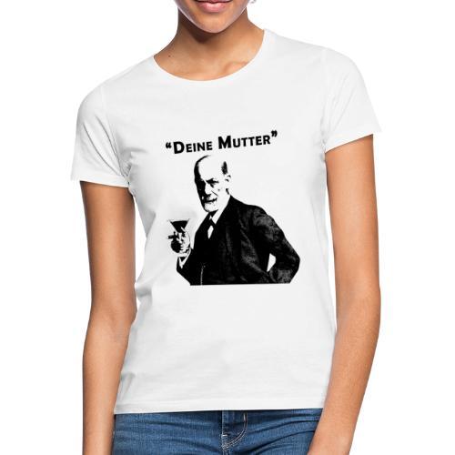 Deine Mutter - Sigmund Freud Zitat 2 - Frauen T-Shirt