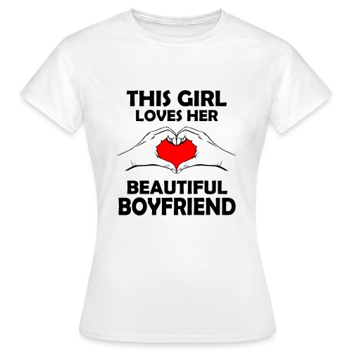 This girl Loves her beautiful boyfriend - Frauen T-Shirt