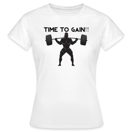TIME TO GAIN! by @onlybodygains - Women's T-Shirt