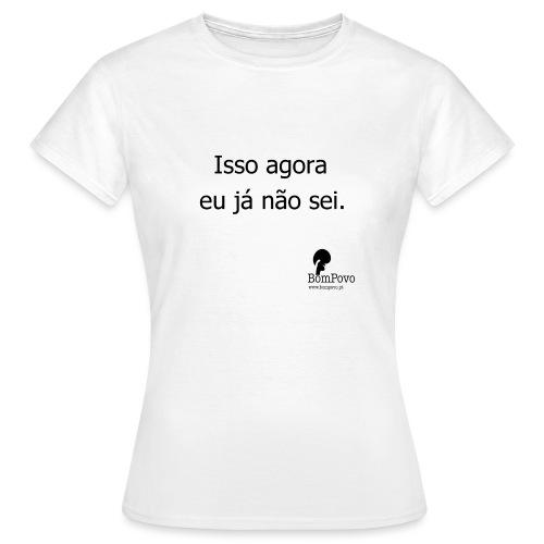 Isso agora - Women's T-Shirt