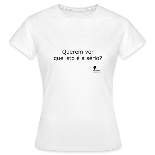 Querem ver que isto é a sério? - Women's T-Shirt