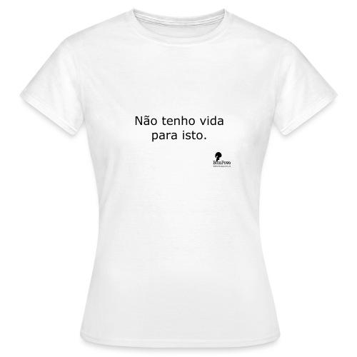 Não tenho vida para isto - Women's T-Shirt