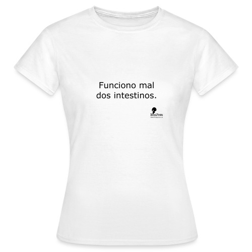 Funciono mal dos intestinos. - Women's T-Shirt