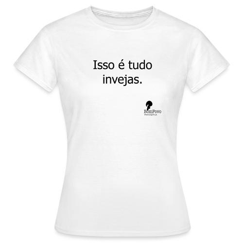 Isso é tudo invejas - Women's T-Shirt