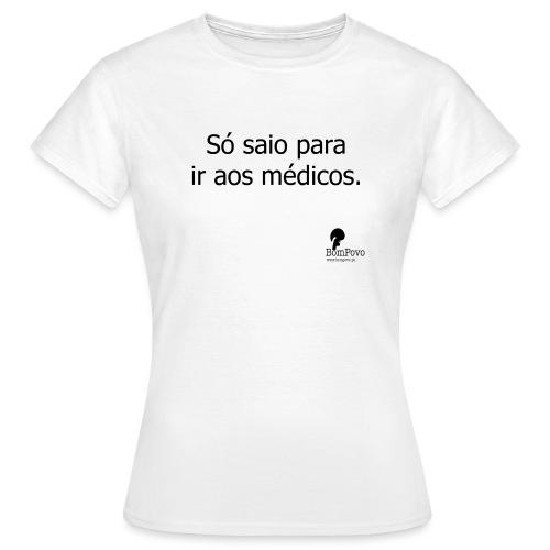 Só saio para ir aos médicos - Women's T-Shirt