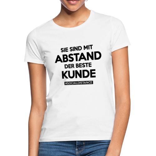Sie sind mit ABSTAND der beste Kunde - Frauen T-Shirt
