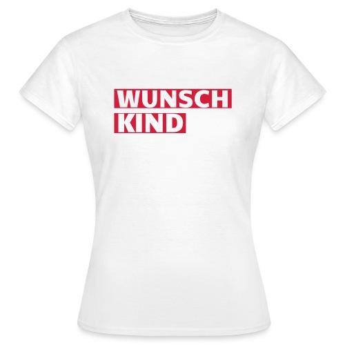 Wunschkind - Frauen T-Shirt