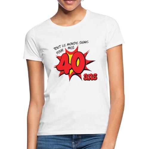 Tout le monde signe pour mes 40 ans - T-shirt Femme