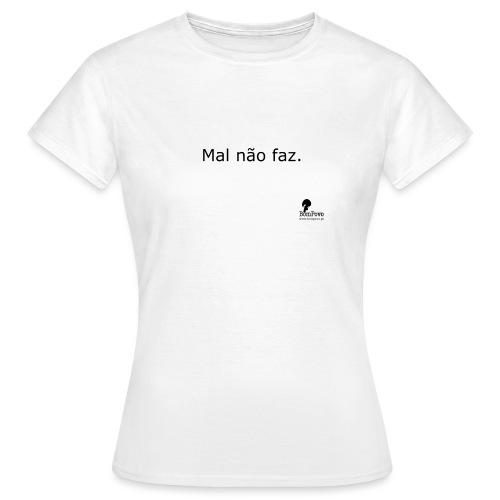 Mal não faz. - Women's T-Shirt