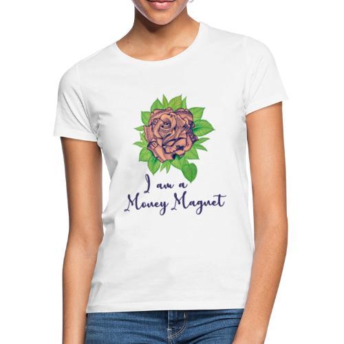 I am a Money Magnet - Frauen T-Shirt