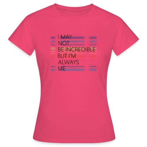 I may not be incredible - Dame-T-shirt