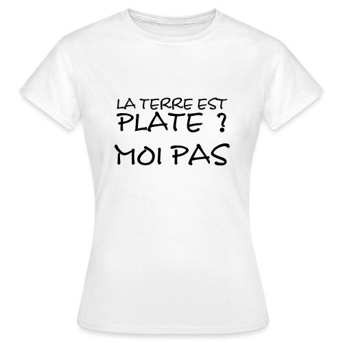 La Terre est plate ? Moi pas ! - T-shirt Femme