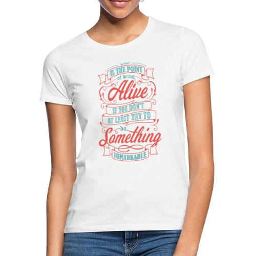 What Is The Point Of Being Alive - T-shirt Femme