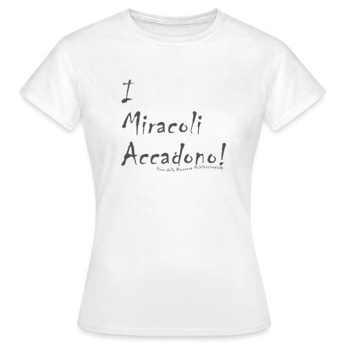 i miracoli accadono - Maglietta da donna