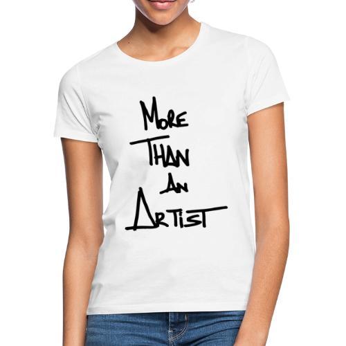 More Than An Artist - T-shirt Femme